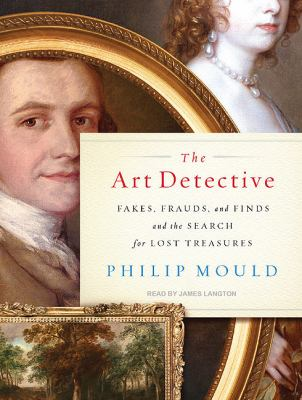 The Art Detective: Fakes, Frauds, and Finds and the Search for Lost Treasures  2010 9781400116980 Front Cover