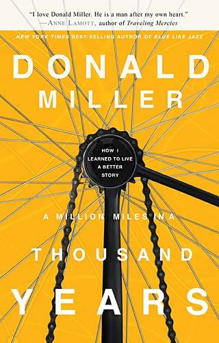 Million Miles in a Thousand Years How I Learned to Live a Better Story  2011 9781400202980 Front Cover