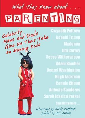 What They Know about... Parenting Celebrity Moms and Dads Give Us Their Take on Having Kids  2007 9781401908980 Front Cover