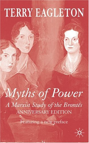 Myths of Power A Marxist Study of the Bront�s  2005 (Revised) 9781403946980 Front Cover