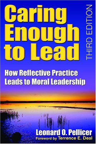 Caring Enough to Lead How Reflective Practice Leads to Moral Leadership 3rd 2008 9781412955980 Front Cover