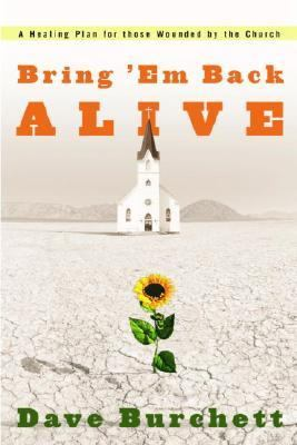 Bring 'Em Back Alive A Healing Plan for Those Wounded by the Church  2004 edition cover