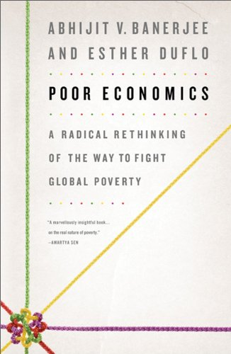 Poor Economics A Radical Rethinking of the Way to Fight Global Poverty  2011 edition cover