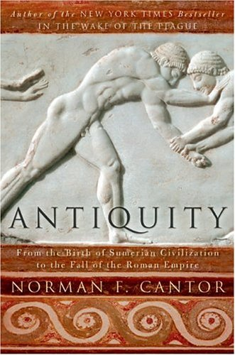Antiquity From the Birth of Sumerian Civilization to the Fall of the Roman Empire  2004 9780060930981 Front Cover