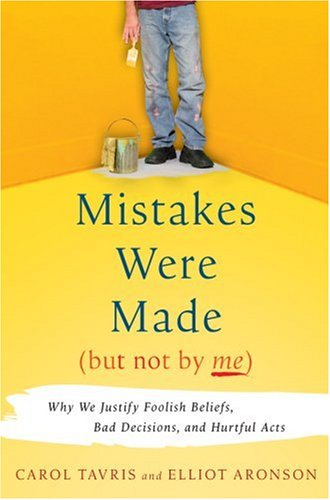 Mistakes Were Made (but Not by Me) Why We Justify Foolish Beliefs, Bad Decisions, and Hurtful Acts  2007 edition cover