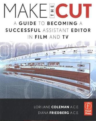 Make the Cut A Guide to Becoming a Successful Assistant Editor in Film and TV  2011 edition cover