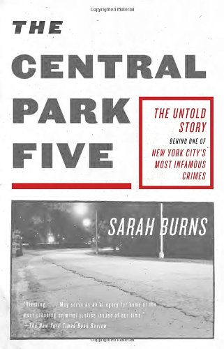 Central Park Five The Untold Story Behind One of New York City's Most Infamous Crimes  2012 edition cover