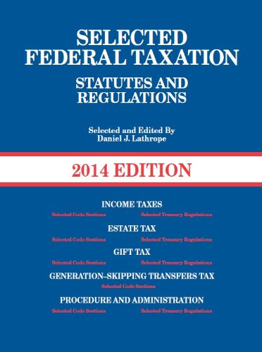 Selected Federal Taxation Statutes and Regulations + Motro Tax Map, 2014:   2013 edition cover