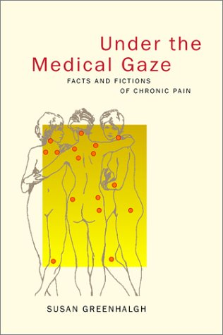 Under the Medical Gaze Facts and Fictions of Chronic Pain  2001 edition cover