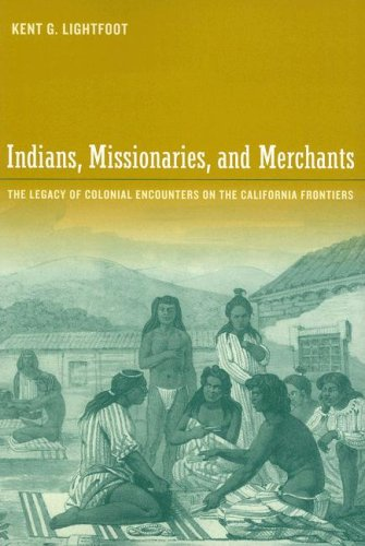 Indians, Missionaries, and Merchants The Legacy of Colonial Encounters on the California Frontiers  2006 edition cover