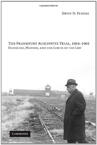 Frankfurt Auschwitz Trial, 1963-1965 Genocide, History, and the Limits of the Law  2010 9780521127981 Front Cover