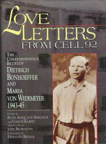 Love Letters from Cell 92 The Correspondence Between Dietrich Bonhoeffer and Maria Von Wedemeyer, 1943-45 N/A edition cover