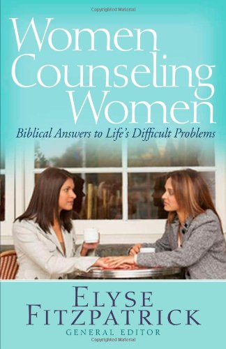 Women Counseling Women Biblical Answers to Life's Difficult Problems  2010 edition cover