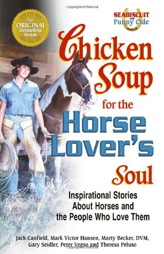 Chicken Soup for the Horse Lover's Soul Inspirational Stories about Horses and the People Who Love Them  2003 9780757300981 Front Cover