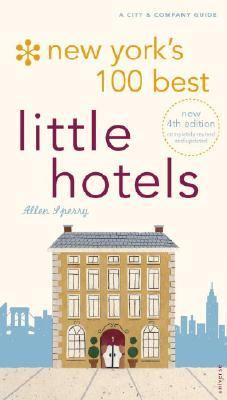 New York's 100 Best Little Hotels 4th Edition  2nd 2008 (Revised) 9780789316981 Front Cover