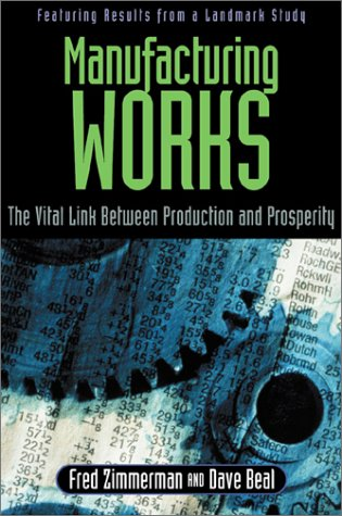 Manufacturing Works The Vital Link Between Production and Prosperity  2002 edition cover