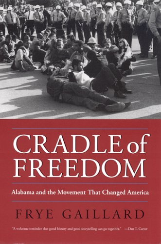Cradle of Freedom Alabama and the Movement That Changed America  2004 9780817352981 Front Cover