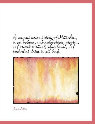 Comprehensive History of Methodism, in One Volume, Embracing Origin, Progress, and Present Spiritu  N/A 9781115255981 Front Cover