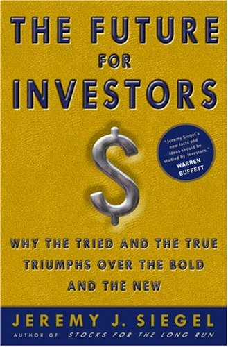 Future for Investors Why the Tried and the True Triumph over the Bold and the New  2005 9781400081981 Front Cover