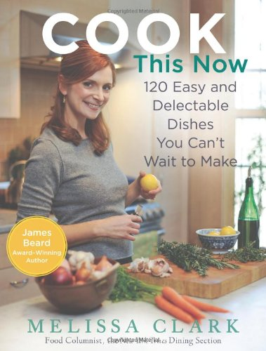 Cook This Now 120 Easy and Delectable Dishes You Can't Wait to Make  2011 9781401323981 Front Cover