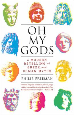 Oh My Gods A Modern Retelling of Greek and Roman Myths N/A edition cover