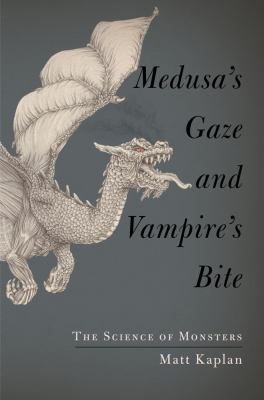 Medusa's Gaze and Vampire's Bite The Science of Monsters  2012 edition cover