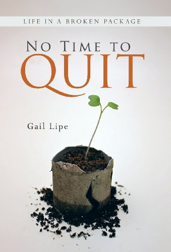 No Time to Quit Life in a Broken Package  2013 9781490800981 Front Cover