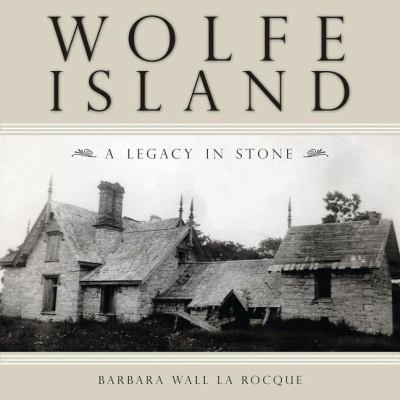 Wolfe Island A Legacy in Stone  2009 9781554883981 Front Cover