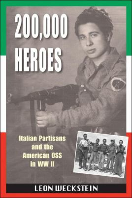 200,000 Heroes Italian Partisans and the American OSS in WWII  2011 9781555716981 Front Cover