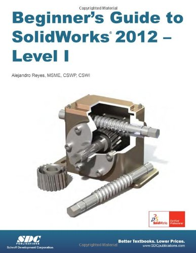 Beginner's Guide to SolidWorks 2012 - Level I  N/A 9781585036981 Front Cover