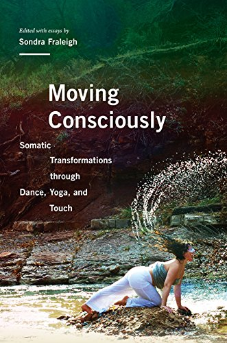 Moving Consciously Somatic Transformations Through Dance, Yoga, and Touch  2015 9780252080982 Front Cover