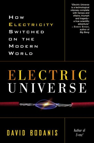 Electric Universe How Electricity Switched on the Modern World  2006 9780307335982 Front Cover