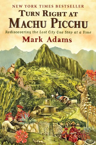 Turn Right at Machu Picchu Rediscovering the Lost City One Step at a Time  2012 9780452297982 Front Cover