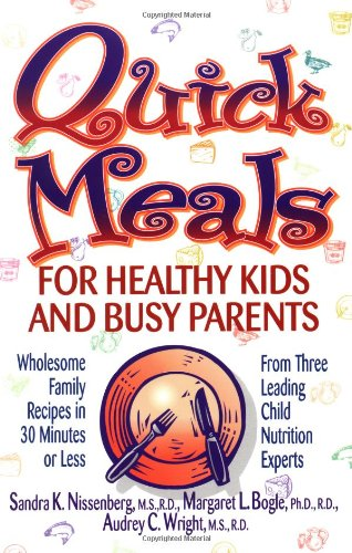 Quick Meals for Healthy Kids and Busy Parents Wholesome Family Meals in 30 Minutes or Less from Three Leading Child Nutrition Experts  1995 edition cover