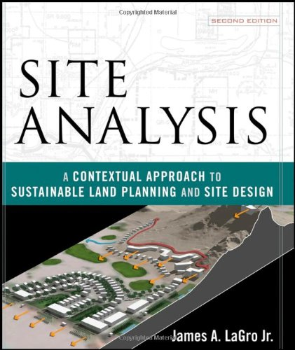 Site Analysis A Contextual Approach to Sustainable Land Planning and Site Design 2nd 2008 (Revised) edition cover