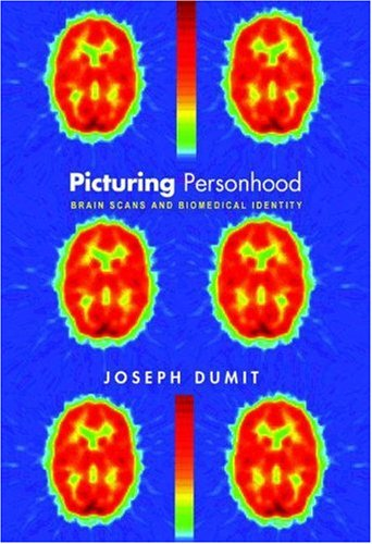 Picturing Personhood Brain Scans and Biomedical Identity  2004 edition cover