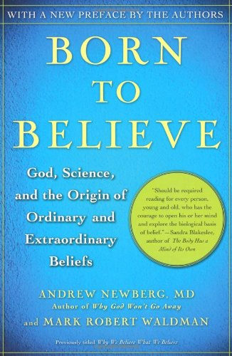 Born to Believe God, Science, and the Origin of Ordinary and Extraordinary Beliefs  2007 9780743274982 Front Cover