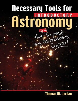 Necessary Tools for Introductory Astronomy: Aka How to Pass My Astronomy Course! Revised  9780757569982 Front Cover