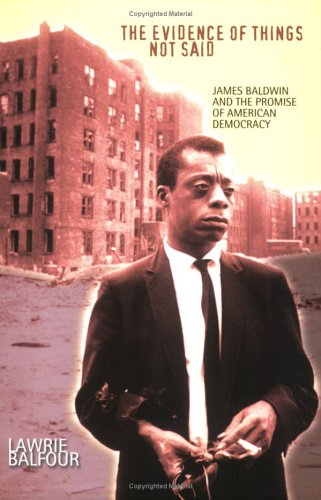 Evidence of Things Not Said James Baldwin and the Promise of American Democracy  2001 edition cover