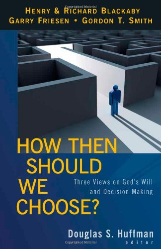 How Then Should We Choose? Three Views on God's Will and Decision Making  2009 edition cover