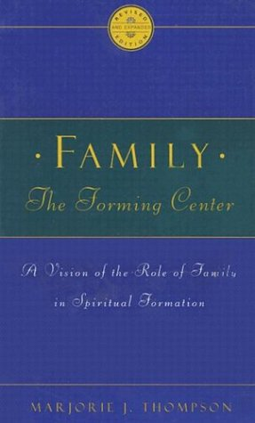 Family the Forming Center A Vision of the Role of Family in Spiritual Formation  1996 (Revised) edition cover