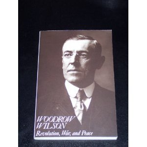 Woodrow Wilson Revolution, War, and Peace  1979 edition cover