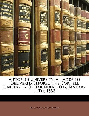 People's University An Address Delivered Befored the Cornell University on Founder's Day, January 11Th 1888 N/A edition cover