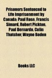 Prisoners Sentenced to Life Imprisonment by Canad Paul Rose, Francis Simard, Robert Pickton, Paul Bernardo, Colin Thatcher, Wayne Boden N/A edition cover