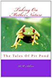 Taking on Mother Nature The Tales of Pit Pond N/A 9781483960982 Front Cover