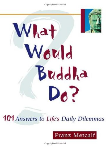 What Would Buddha Do? 101 Answers to Life's Daily Dilemmas  2002 9781569752982 Front Cover