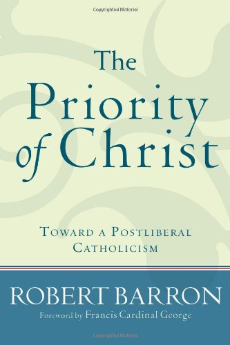 Priority of Christ Toward a Postliberal Catholicism  2007 edition cover
