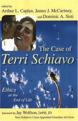 Case of Terri Schiavo Ethics at the End of Life  2006 edition cover