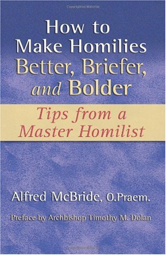 How to Make Homilies Better, Briefer, and Bolder : Tips from a Master Homilist N/A edition cover