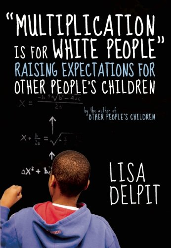 Multiplication Is for White People Raising Expectations for Other People's Children  2013 edition cover